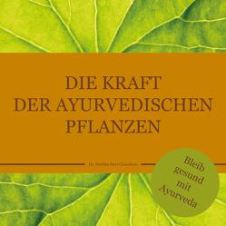 Die Kraft der ayurvedischen Pflanzen von Chandran,  Dr. Smitha Devi, Schweizer,  Karin