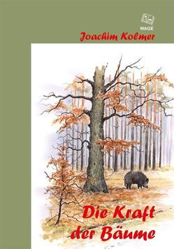 Die Kraft der Bäume von Kolmer,  Joachim, Reif,  Klaus P, Vogel,  Gerold