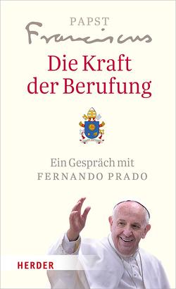 Die Kraft der Berufung von Franziskus (Papst), Prado,  Fernando
