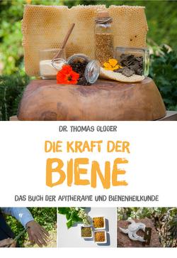Die Kraft der Biene von Dr. rer. nat. Gloger,  Thomas
