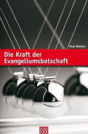 Die Kraft der Evangeliumsbotschaft von Washer,  Paul