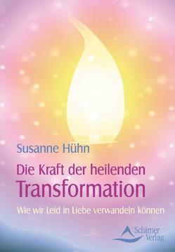 Die Kraft der heilenden Transformation von Hühn,  Susanne