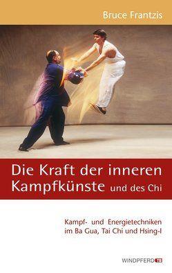 Die Kraft der inneren Kampfkünste und des Chi von Frantzis,  Bruce