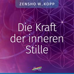 Die Kraft der inneren Stille von Kopp,  Zensho W.