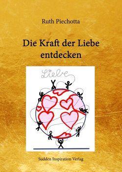 Die Kraft der Liebe entdecken von Piechotta,  Ruth