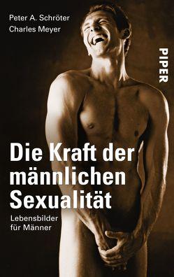 Die Kraft der männlichen Sexualität von Meyer,  Charles, Schröter,  Peter A.