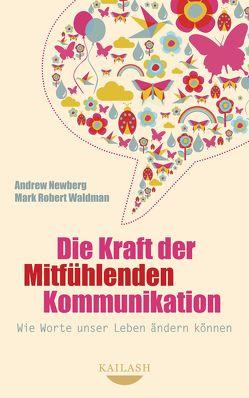 Die Kraft der Mitfühlenden Kommunikation von Mallett,  Dagmar, Newberg,  Andrew, Waldman,  Mark Robert