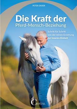 Die Kraft der Pferd-Mensch-Beziehung von Daxer,  Peter