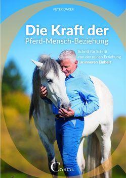 Die Kraft der Pferd-Mensch-Beziehung von Peter,  Daxer
