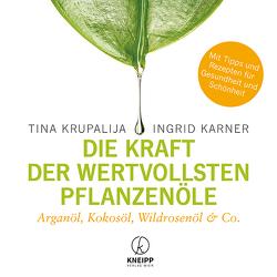 Die Kraft der wertvollsten Pflanzenöle von Karner,  Ingrid, Krupalija,  Tina