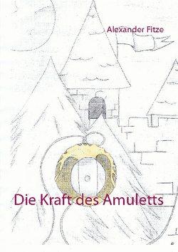 Die Kraft des Amuletts von Fitze,  Alexander
