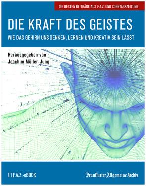 Die Kraft des Geistes von Fella,  Birgitta, Frankfurter Allgemeine Archiv, Müller-Jung,  Joachim