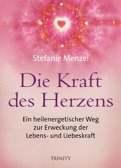 Die Kraft des Herzens von Menzel,  Stefanie