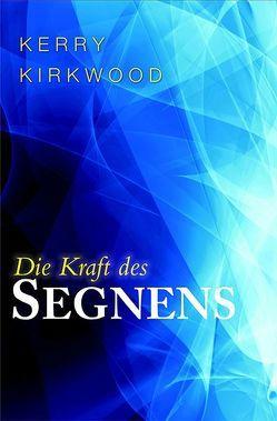 Die Kraft des Segnens von Kirkwood,  Kerry, Trischler,  Petra
