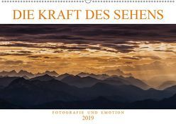 Die Kraft des Sehens – Fotografie und Emotion (Wandkalender 2019 DIN A2 quer) von Günter Zöhrer,  Dr.