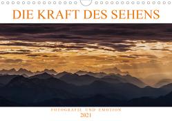 Die Kraft des Sehens – Fotografie und Emotion (Wandkalender 2021 DIN A4 quer) von Günter Zöhrer,  Dr.