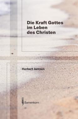 Die Kraft Gottes im Leben des Christen von Jantzen,  Herbert, Jettel,  Thomas