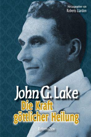 Die Kraft göttlicher Heilung von Lake,  John G., Liardon,  Roberts