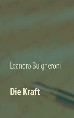 Die Kraft von Bulgheroni,  Leandro