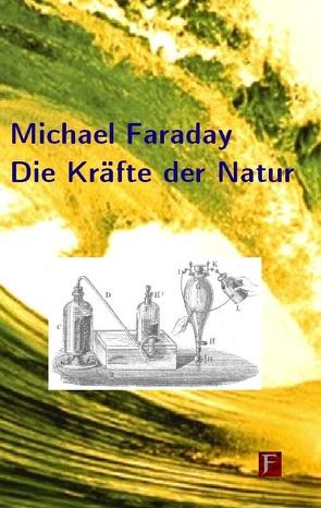 Die Kräfte der Natur von Buck,  Peter, Faraday,  Michael