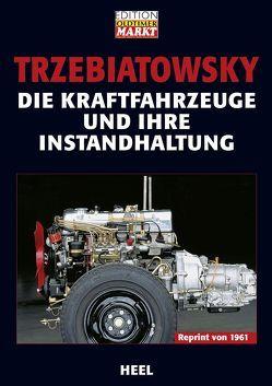 Die Kraftfahrzeuge und ihre Instandhaltung von Trzebiatowsky,  Hans