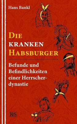 Die kranken Habsburger von Bankl,  Hans