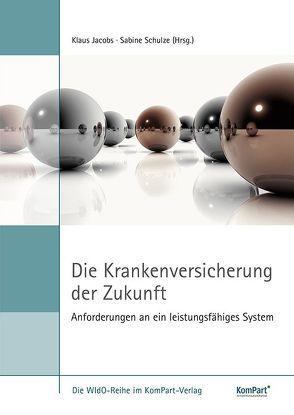 Die Krankenversicherung der Zukunft – Anforderungen an ein leistungsfähiges System von Jacobs,  Klaus, Schulze,  Sabine