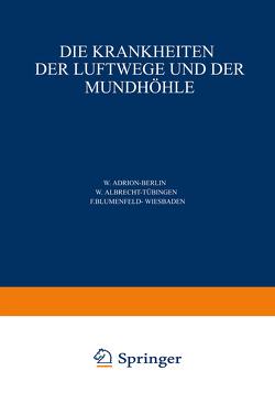 Die Krankheiten der Luftwege und der Mundhöhle von ?arniko,  C., Adrion,  W., Albrecht,  W., Blumenfeld,  F., Finder,  G., Harmer,  L., Hinsberg,  V., Hofer,  G., Kahler,  O., Marschik,  H., Seifert,  O., Stieda,  A., Stupka,  W., Uffenorde,  W.