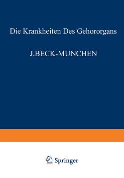 Die Krankheiten des Gehörorgans von Beck,  J., Bever,  G., Brock,  W., Denker,  A., Dölger,  R., Goerke,  M., Haymann,  L., Heine,  B., Muck,  O., Peyser,  A., Schlittler,  E., Sokolowsky,  R., Steurer,  O., Wanner,  F.