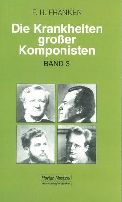 Die Krankheiten grosser Komponisten / Niccolo Paganini, Richard Wagner, Georges Bizet, Gustav Mahler, MaxReger von Franken,  Franz H, Schaal,  Richard