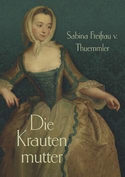 Die Krautenmutter von Thuemmler,  Sabina Freifrau von