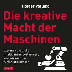 Die kreative Macht der Maschinen von Pappenberger,  Sebastian, Volland,  Holger