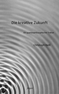 Die kreative Zukunft von Heiß,  Christoph