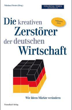Die kreativen Zerstörer der deutschen Wirtschaft, mit DVD von Förster,  Nikolaus