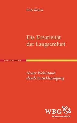 Die Kreativität der Langsamkeit von Reheis,  Fritz