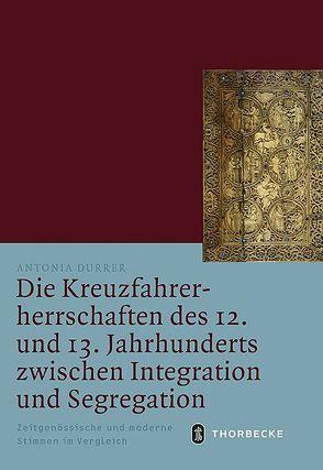 Die Kreuzfahrerherrschaften des 12. und 13. Jahrhunderts zwischen Integration und Segregation von Durrer,  Antonia