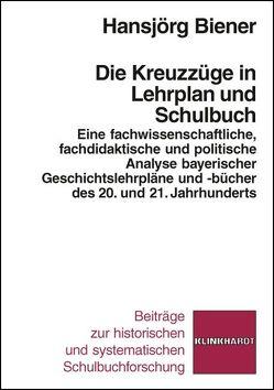 Die Kreuzzüge in Lehrplan und Schulbuch von Biener,  Hansjörg