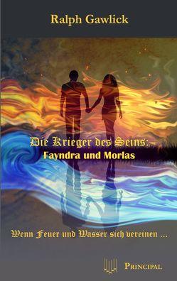 Die Krieger des Seins: Fayndra und Morlas von Gawlick,  Ralph