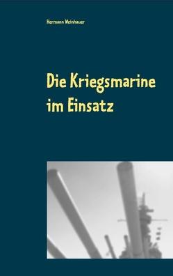 Die Kriegsmarine im Einsatz von Weinhauer,  Hermann
