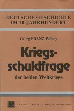 Die Kriegsschuldfrage der beiden Weltkriege von Franz-Willing,  Georg
