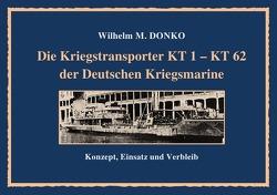 Die Kriegstransporter KT 1 – 62 der Deutschen Kriegsmarine von Donko,  Wilhelm