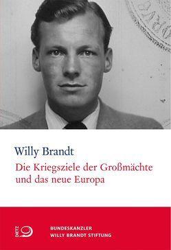 Die Kriegsziele der Großmächte und das neue Europa von Brandt,  Willy, Lorenz,  Einhart