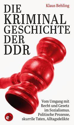 Die Kriminalgeschichte der DDR von Behling,  Klaus