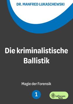 Die kriminalistische Ballistik von Lukaschewski,  Manfred