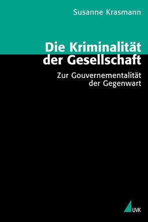 Die Kriminalität der Gesellschaft von Krasmann,  Susanne