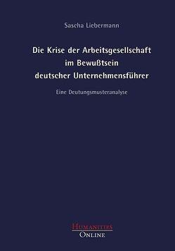 Die Krise der Arbeitsgesellschaft im Bewusstsein deutscher Unternehmensführer von Liebermann,  Sascha