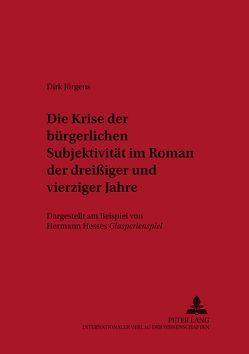 Die Krise der bürgerlichen Subjektivität im Roman der dreißiger und vierziger Jahre von Jürgens,  Dirk