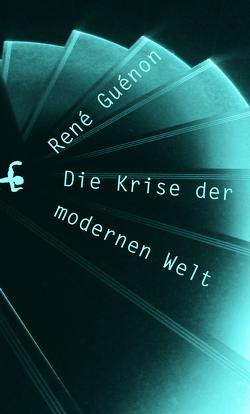 Die Krise der modernen Welt von Guénon,  René, Kunzmann,  Ulrich, Sedgwick,  Mark J.