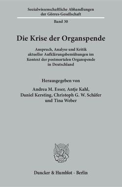 Die Krise der Organspende. von Esser,  Andrea M, Kahl,  Antje, Kersting,  Daniel, Schäfer,  Christoph G.W., Weber,  Tina