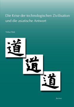 Die Krise der technologischen Zivilisation und die asiatische Antwort von Friebe,  Karl Reinhard, Park,  Ynhui